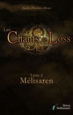 Les Chants de Loss, Livre 2 : Mélisaren by AxelleBouet