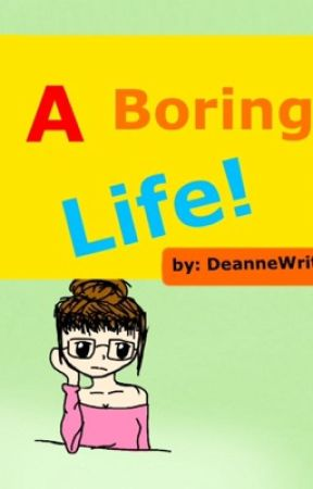 A Boring Life! by _DeanneWrites_