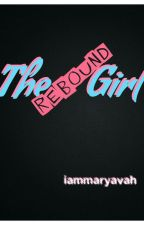 THE REBOUND GIRL by iammaryavah