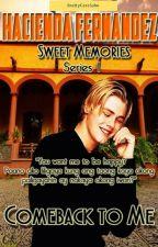 Hacienda Fernandez Sweet Memories Series 1-Comeback To Me by BrattyCessSuho