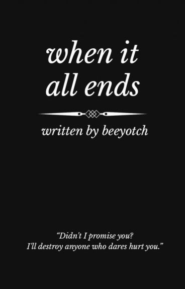 When It All Ends (COMPLETED) by beeyotch