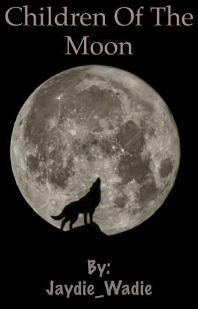Children of the Moon |Werewolf Teen Fiction| by Jaydie_Wadie