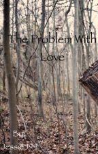 The Problem With Love by JessieJ99