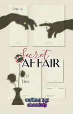 Secret Affair(Completed) by shemisip