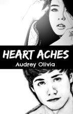 Heart Aches by Audreyoliviaaa