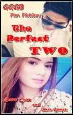GGGB: The Perfect Two (Dave Cruz and Sara Gomez FAN FICTION) by goddessindistress