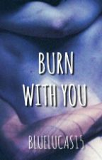 Burn with you || cake. [In Revisione] by bluelucas15