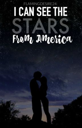 I Can See The Stars From America [COMPLETED] by flamingdesire24