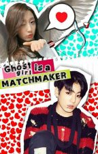 Ghost Girl is a Matchmaker?! (COMPLETED) by PranksterMaknae