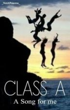 Class A: A Song For Me [On-Going] by _NotAPrincess_