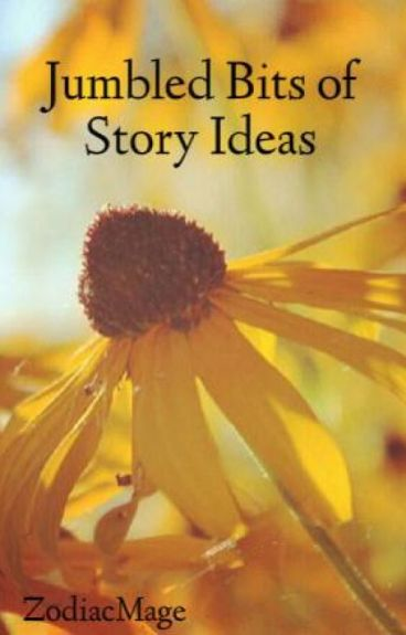 Jumbled Bits of Story Ideas by ZodiacMage