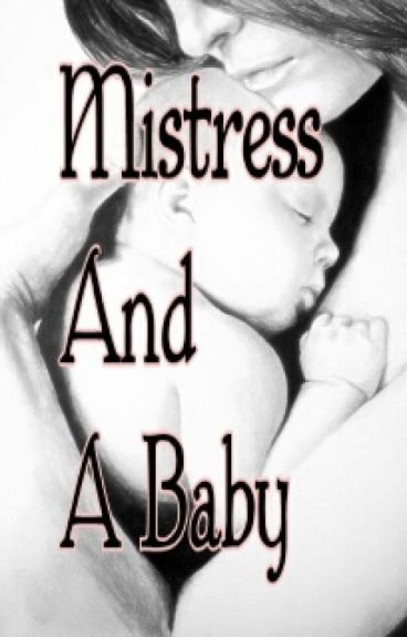 """""""Mistress and a Baby"""""""