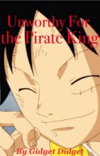 Unworthy for the Pirate King (Reader x Luffy) One Piece Fanfic by GidgetDidget