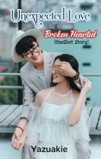 UnExpected Love of a Broken Hearted (OneShot Story) by Yazuakie