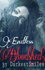 First Draft || Endless Bloodshed by DarkestSmiles
