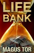 Life Bank: Exchanging life for money by MagusTor