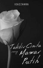 Takdir Cinta sang Mawar Putih by icazzahra