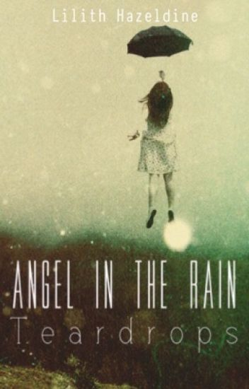 Angel in The Rain : Teardrops