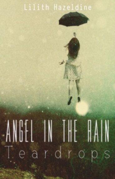 Angel in The Rain : Teardrops