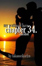 My Wattpad Love - Ch. 34 (One-shot) by takanorikarlyn