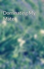 Dominating My Mate by LoveIsInMiHeart