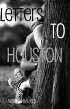 Letters to Houston(Completed) by DesereeK97