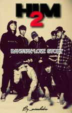 HIM 2 BANGTAN LOVE STORY (BTS FANFIC) by misshobie