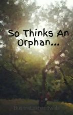 So Thinks An Orphan... by DeadNotAlive