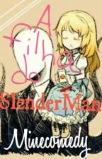 A Filha Do SlenderMan ( Temporada 1 e 2 ) #Wattys2016 by Minecomedy