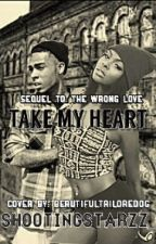 Take My Heart (Sequel to The Wrong Love) by ShootingStarzz_