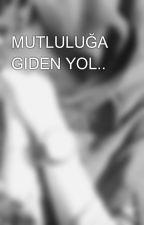MUTLULUĞA GIDEN YOL.. by firdevsnacar