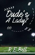 Dude's A Lady? by rheaday97