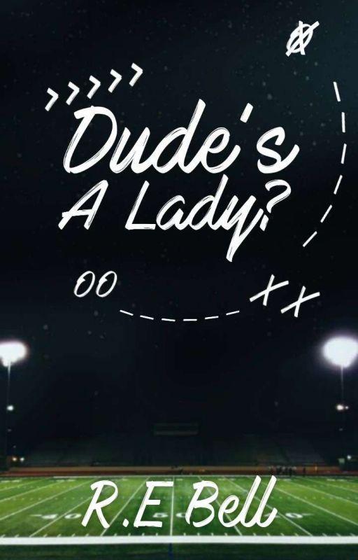 Dude's A Lady?  -/ (#Wattys2016) by rheaday97