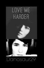 Love Me Harder ~ A Dan Howell Fan-Fiction by Danosaur29