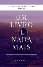 Um Livro e Nada Mais by deborita17