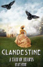 CLANDESTINE: A Tale of Hearts by Heart-Heroe
