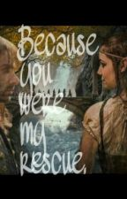 Because you were my rescue. (Kili FF) by bvbsarah38