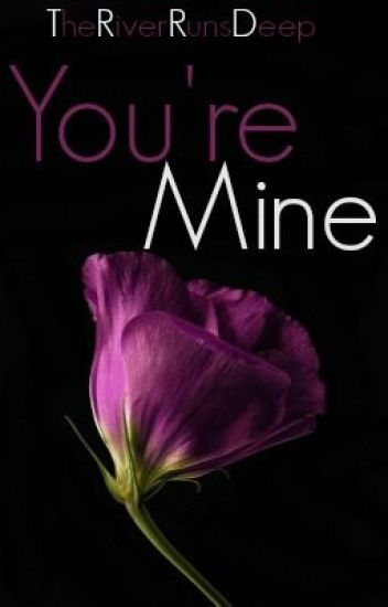 You're Mine {Completed}