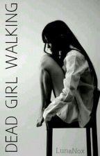 Dead Girl Walking by LunaNox