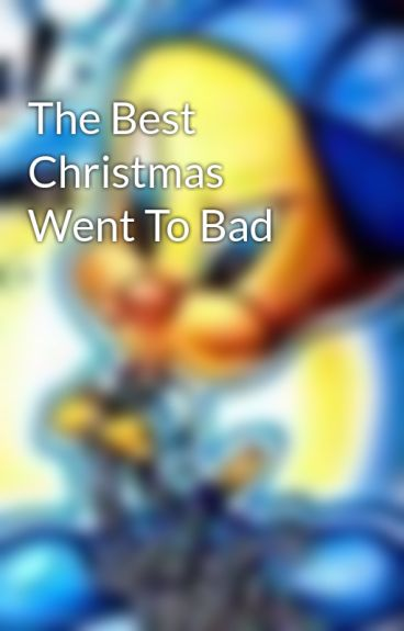 The Best Christmas Went To Bad by sallymae203