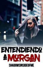 Entendiendo A Morgan© by shadowsinsideofme