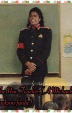 The New Teacher (A Michael Jackson Fanfic) by AngelinaJolieJackson