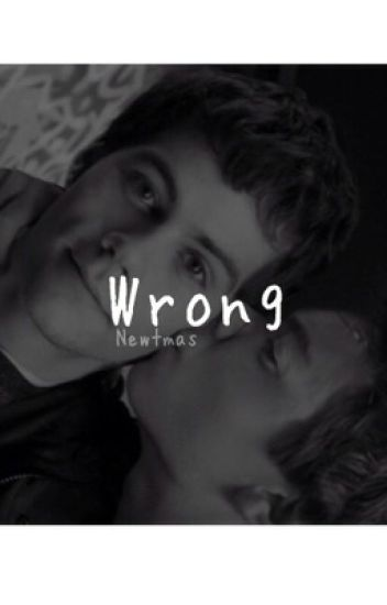 Wrong ~ Dylmas/Newtmas (Boyxboy)