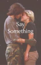 Say Something by abbyilysm