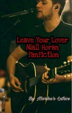Leave Your Lover/Niall Horan Fanfic by MarshaeLatrice