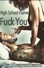 High School Flame, Fuck You by iRespectBacon