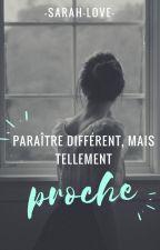 Paraître Différent, Mais Tellement Proche (en correction) by -Sarah-love-