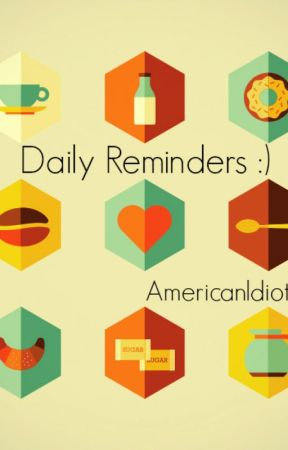 Daily Reminders :) by Americanldiot
