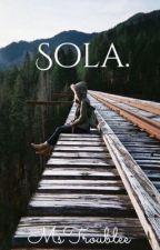 Sola. [En Edición] by MsTroublee
