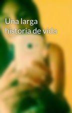 Una larga historia de vida by OriBerisera27